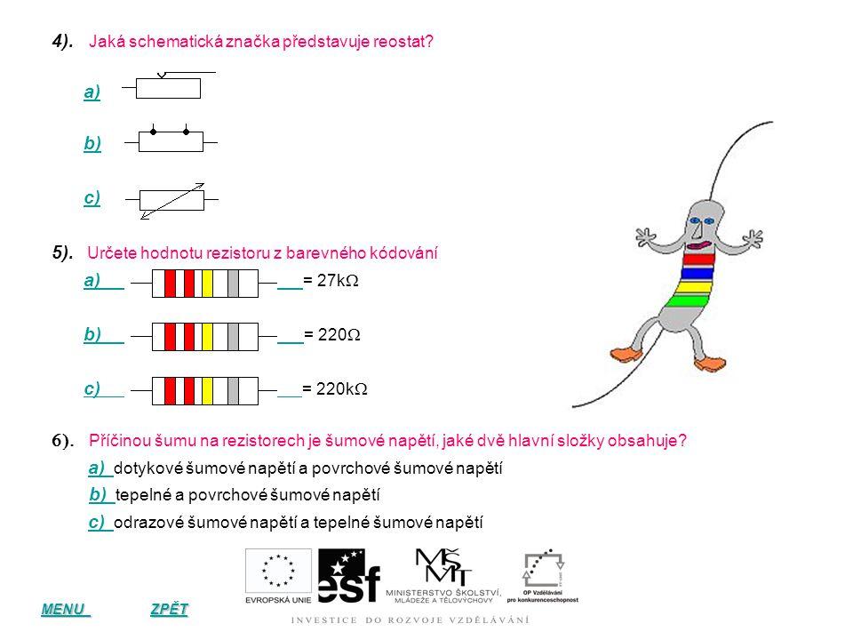 4). Jaká schematická značka představuje reostat a)