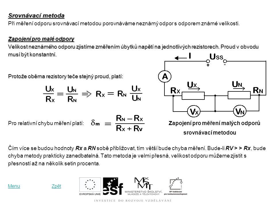 Srovnávací metoda Při měření odporu srovnávací metodou porovnáváme neznámý odpor s odporem známé velikosti.