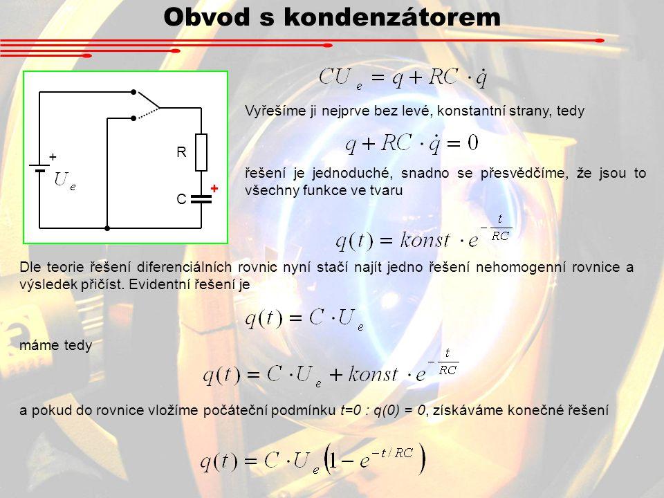 Obvod s kondenzátorem Vyřešíme ji nejprve bez levé, konstantní strany, tedy. R. +