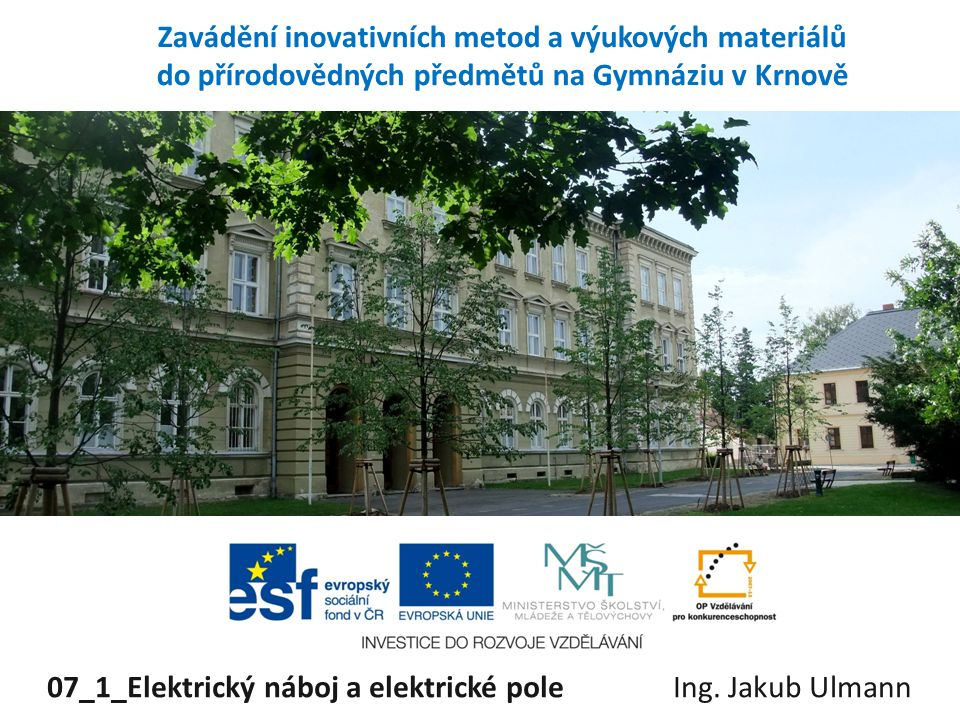 07_1_Elektrický náboj a elektrické pole Ing. Jakub Ulmann