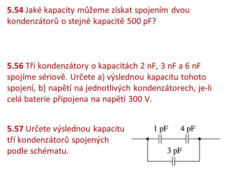 5.54 Jaké kapacity můžeme získat spojením dvou kondenzátorů o stejné kapacitě 500 pF