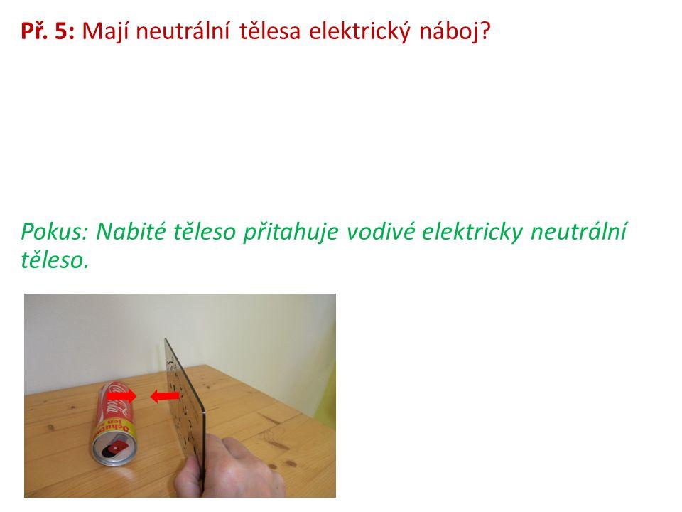 Př. 5: Mají neutrální tělesa elektrický náboj