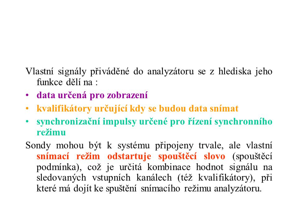 Vlastní signály přiváděné do analyzátoru se z hlediska jeho funkce dělí na :