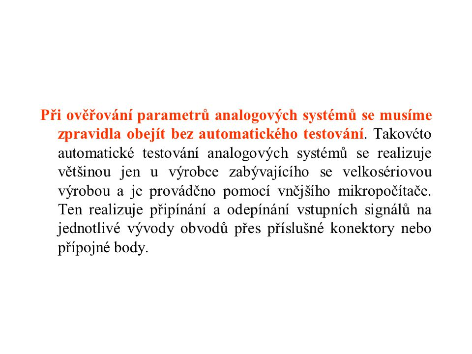 Při ověřování parametrů analogových systémů se musíme zpravidla obejít bez automatického testování.