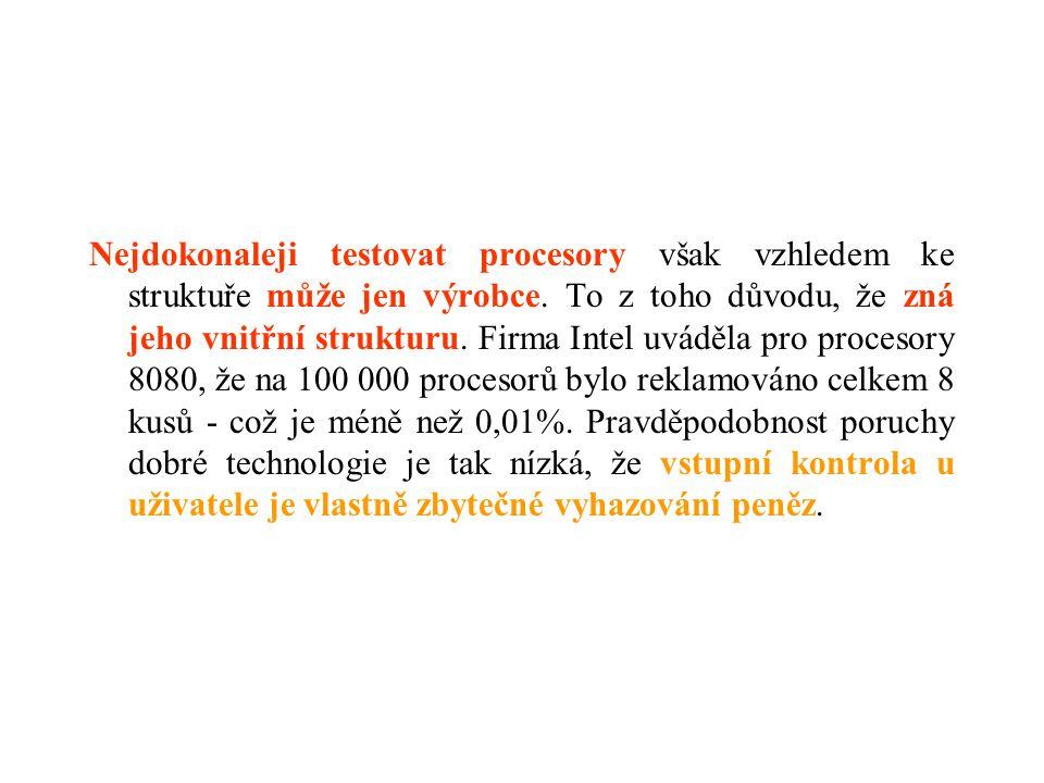 Nejdokonaleji testovat procesory však vzhledem ke struktuře může jen výrobce.