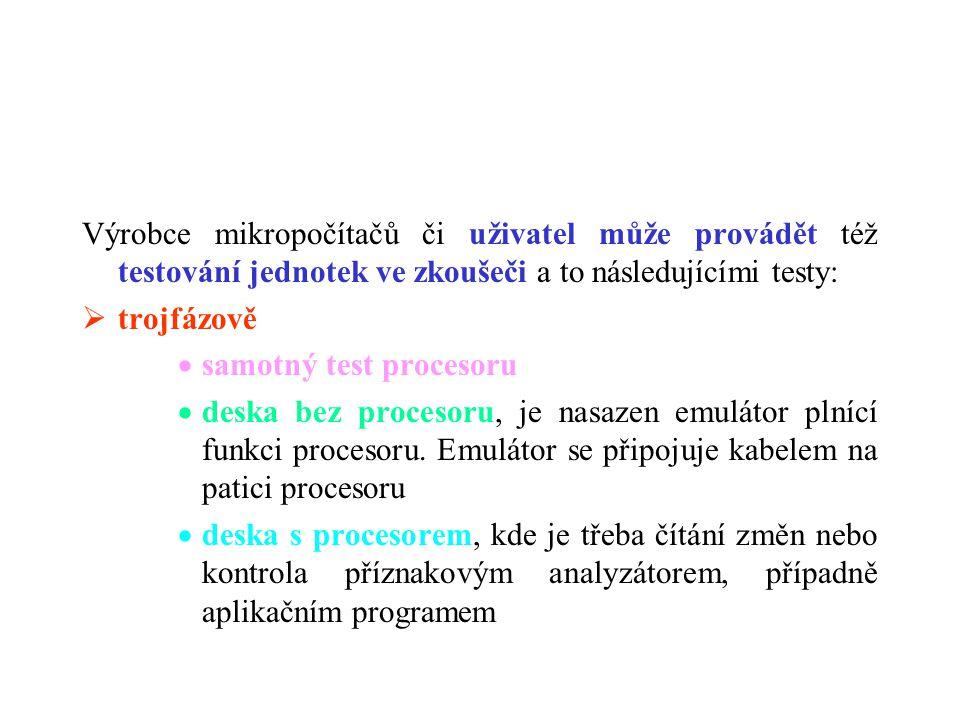 Výrobce mikropočítačů či uživatel může provádět též testování jednotek ve zkoušeči a to následujícími testy: