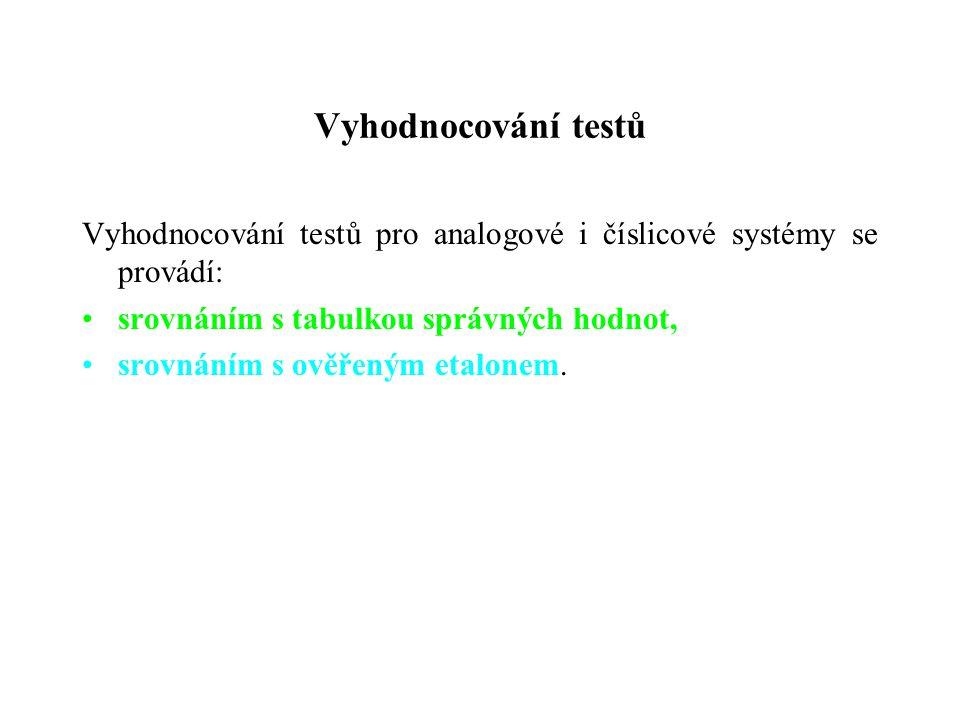 Vyhodnocování testů Vyhodnocování testů pro analogové i číslicové systémy se provádí: srovnáním s tabulkou správných hodnot,