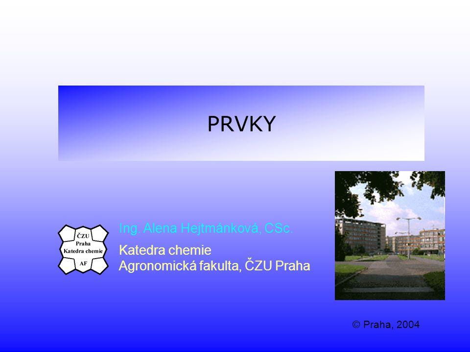 PRVKY Ing. Alena Hejtmánková, CSc. Katedra chemie