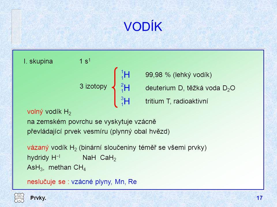 VODÍK H I. skupina 1 s1 99,98 % (lehký vodík) 3 izotopy