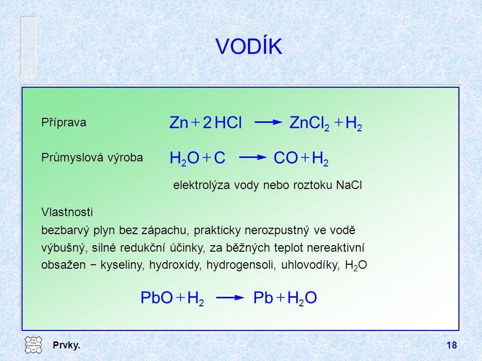 VODÍK H ZnCl HCl Zn + H CO C O + O H Pb PbO + Příprava