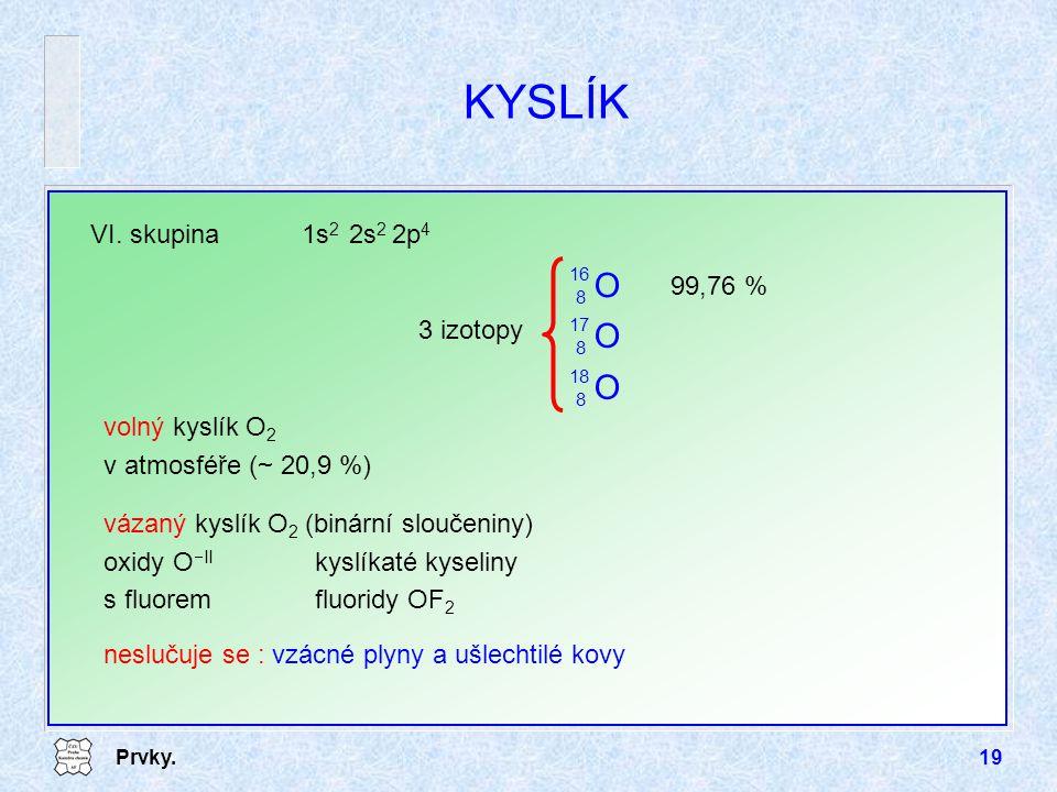 KYSLÍK O VI. skupina 1s2 2s2 2p4 99,76 % 3 izotopy volný kyslík O2