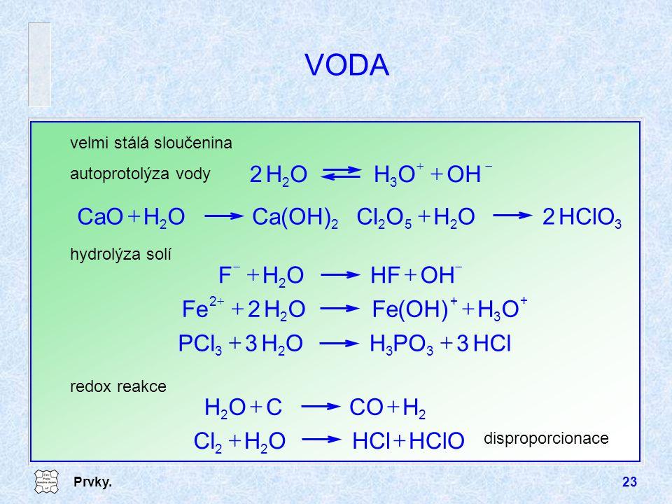 VODA OH O H 2 Ca(OH) O H CaO + + HClO O H Cl + OH HF O H F O H Fe(OH)