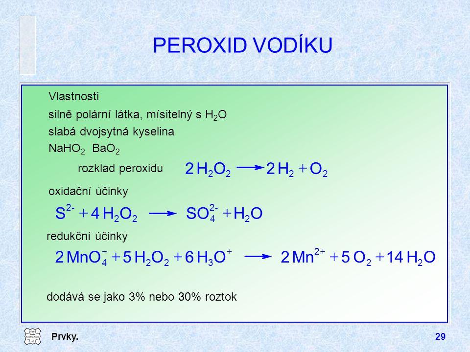 PEROXID VODÍKU O H + O H SO 4 S + O H 14 5 Mn 2 6 MnO + Vlastnosti