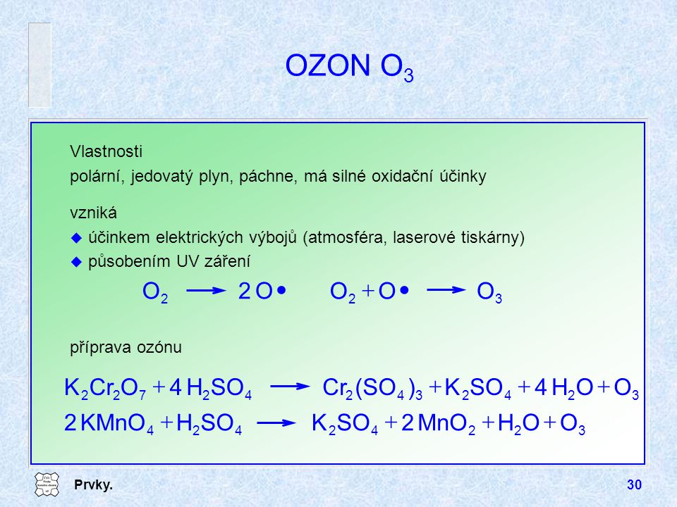 OZON O3 · O 2 O · + O H SO K ) (SO Cr + O H MnO SO K KMnO + Vlastnosti