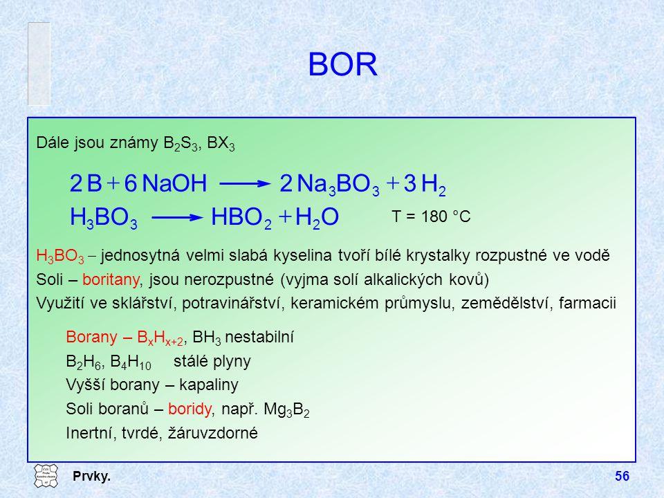 BOR H BO Na NaOH 6 B + O H HBO BO + Dále jsou známy B2S3, BX3