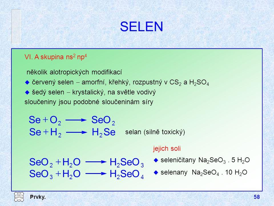 SELEN SeO O Se + H Se + SeO H O + SeO H O + VI. A skupina ns2 np4