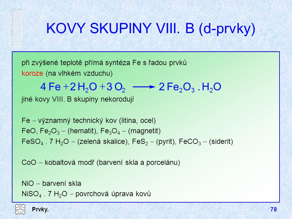 KOVY SKUPINY VIII. B (d-prvky)