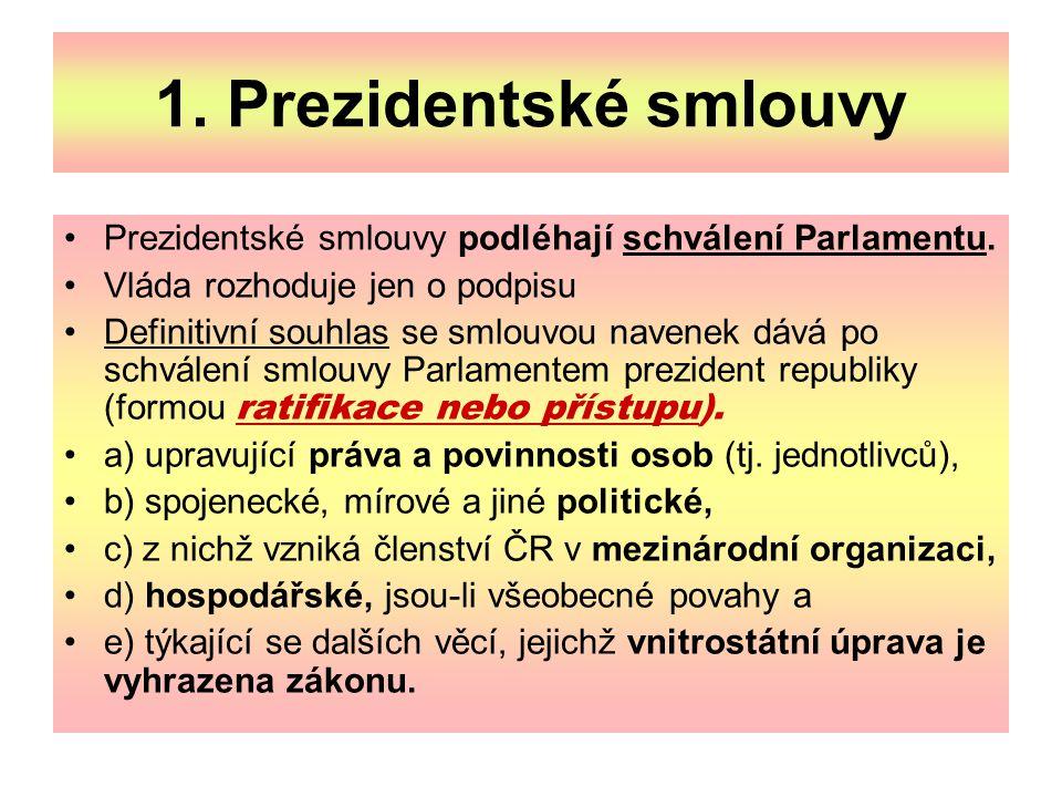 1. Prezidentské smlouvy Prezidentské smlouvy podléhají schválení Parlamentu. Vláda rozhoduje jen o podpisu.