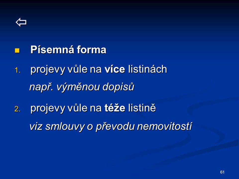  Písemná forma projevy vůle na více listinách např. výměnou dopisů