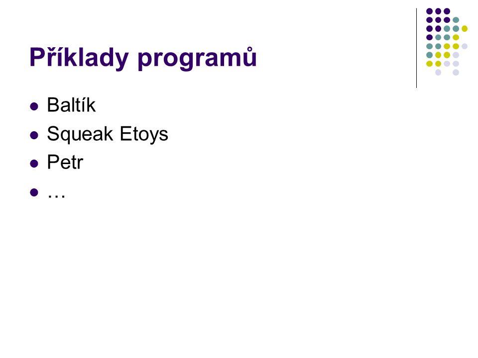 Příklady programů Baltík Squeak Etoys Petr …