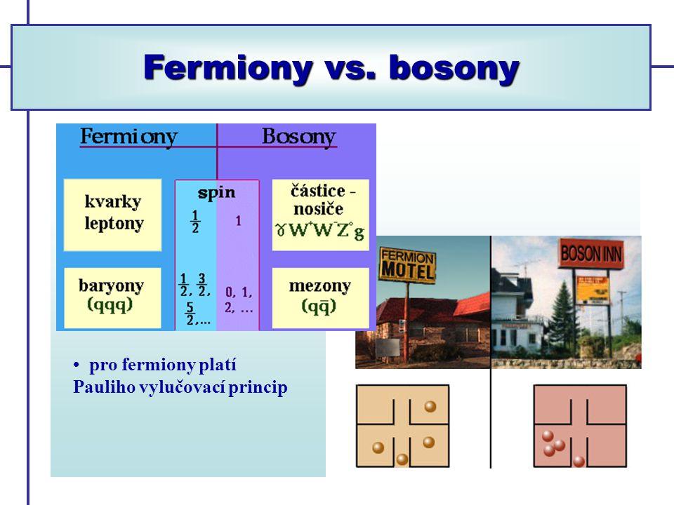 Fermiony vs. bosony • pro fermiony platí Pauliho vylučovací princip