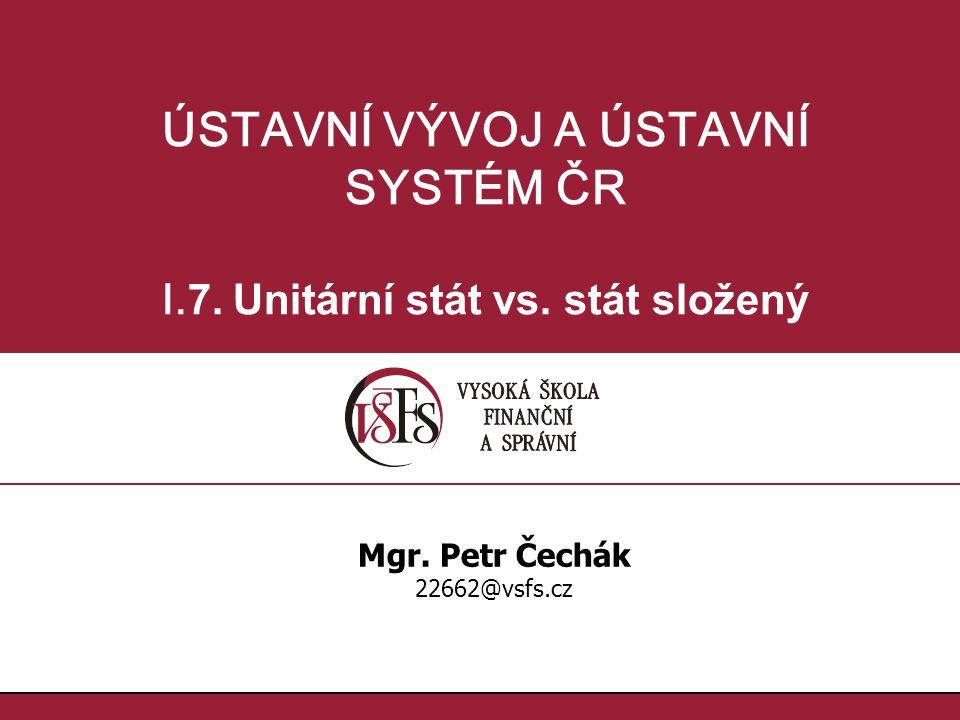 ÚSTAVNÍ VÝVOJ A ÚSTAVNÍ I.7. Unitární stát vs. stát složený