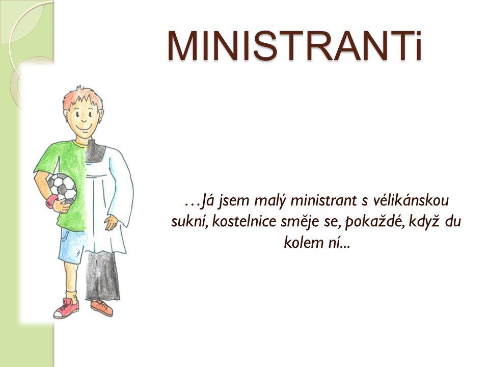 MINISTRANTi …Já jsem malý ministrant s vélikánskou sukní, kostelnice směje se, pokaždé, když du kolem ní...