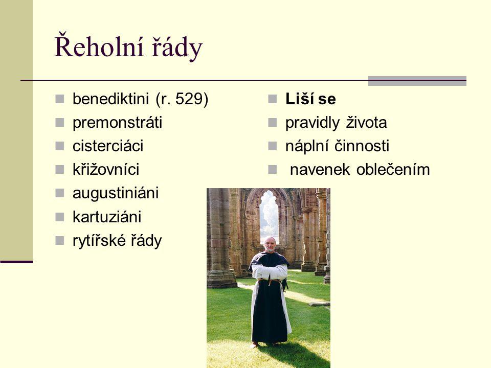 Řeholní řády benediktini (r. 529) premonstráti cisterciáci křižovníci