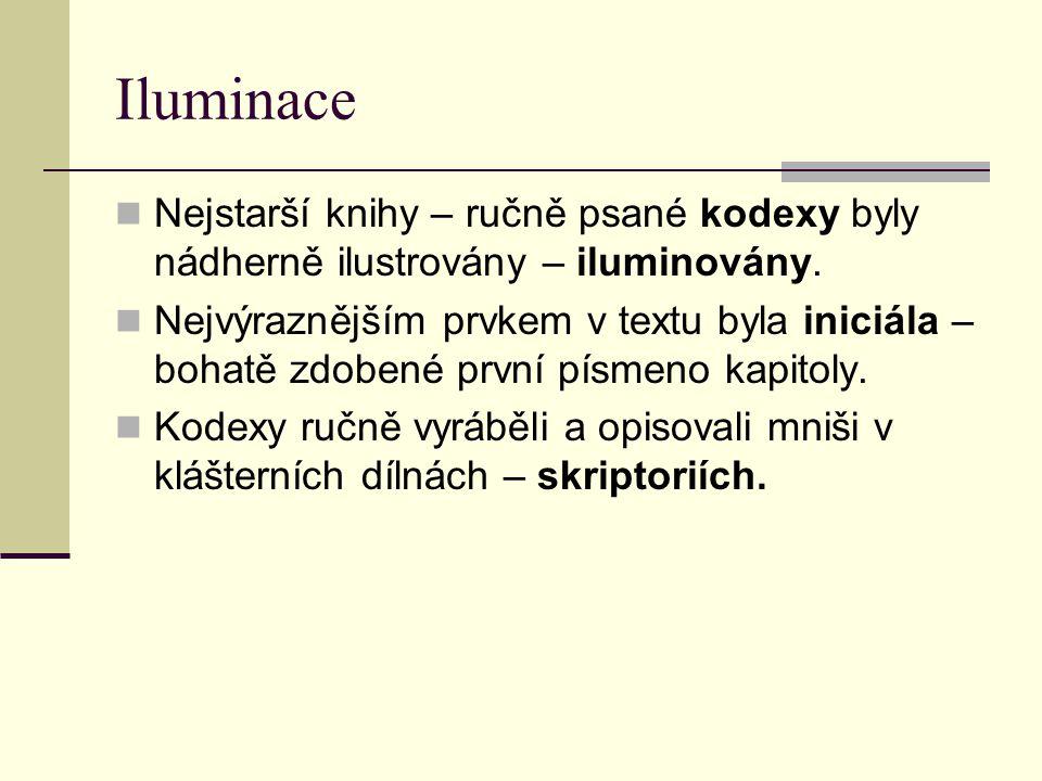 Iluminace Nejstarší knihy – ručně psané kodexy byly nádherně ilustrovány – iluminovány.