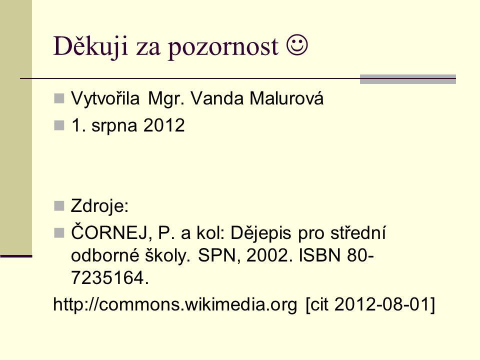 Děkuji za pozornost  Vytvořila Mgr. Vanda Malurová 1. srpna 2012