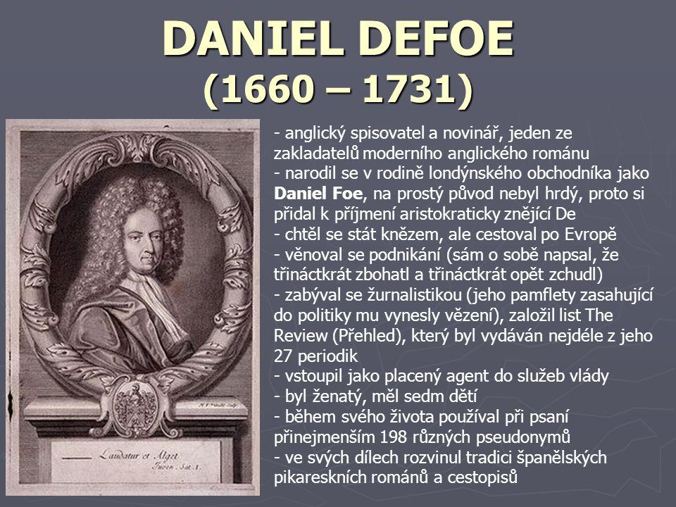 DANIEL DEFOE (1660 – 1731) anglický spisovatel a novinář, jeden ze zakladatelů moderního anglického románu.