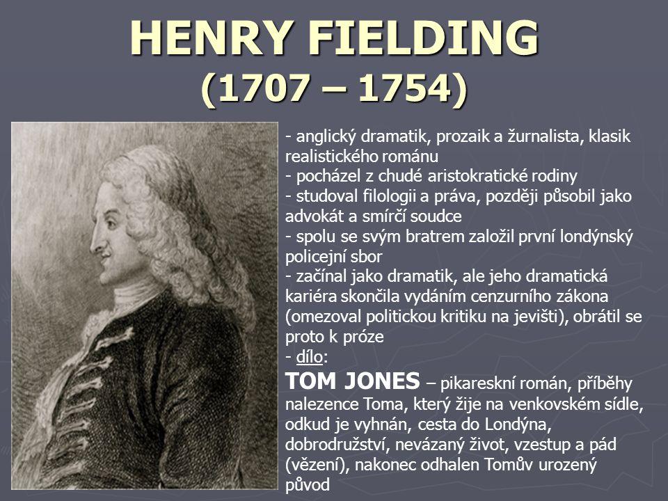 HENRY FIELDING (1707 – 1754) anglický dramatik, prozaik a žurnalista, klasik realistického románu. pocházel z chudé aristokratické rodiny.