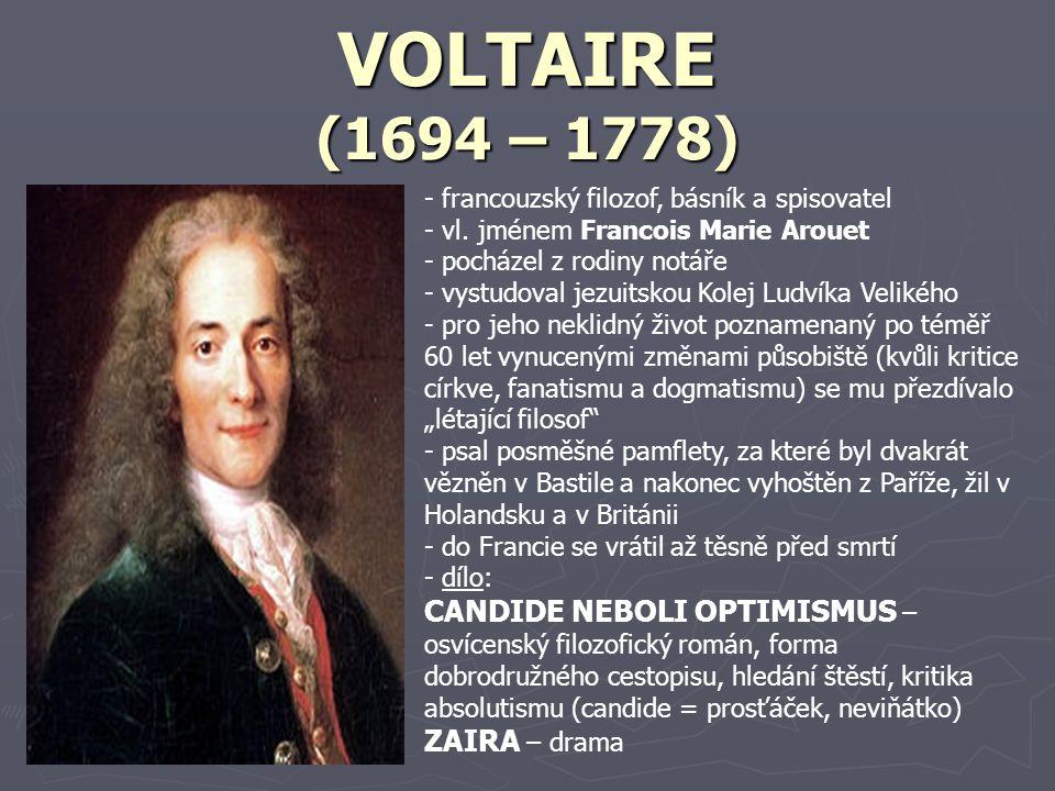 VOLTAIRE (1694 – 1778) francouzský filozof, básník a spisovatel. vl. jménem Francois Marie Arouet.