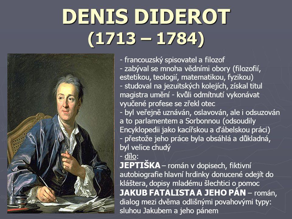 DENIS DIDEROT (1713 – 1784) francouzský spisovatel a filozof. zabýval se mnoha vědními obory (filozofií, estetikou, teologií, matematikou, fyzikou)