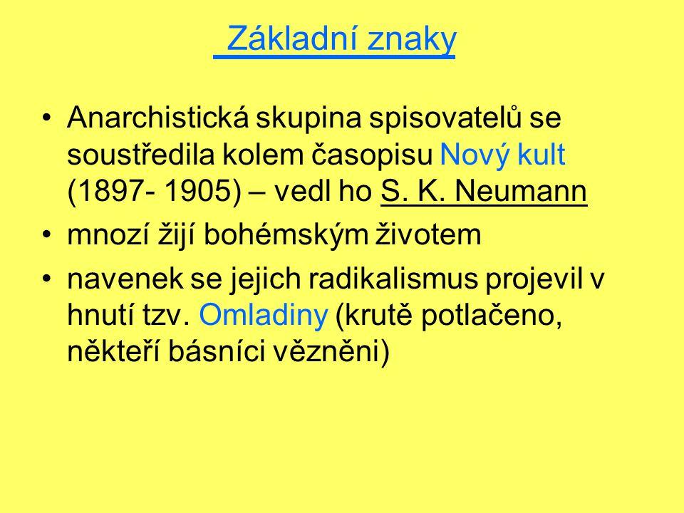 Základní znaky Anarchistická skupina spisovatelů se soustředila kolem časopisu Nový kult (1897- 1905) – vedl ho S. K. Neumann.