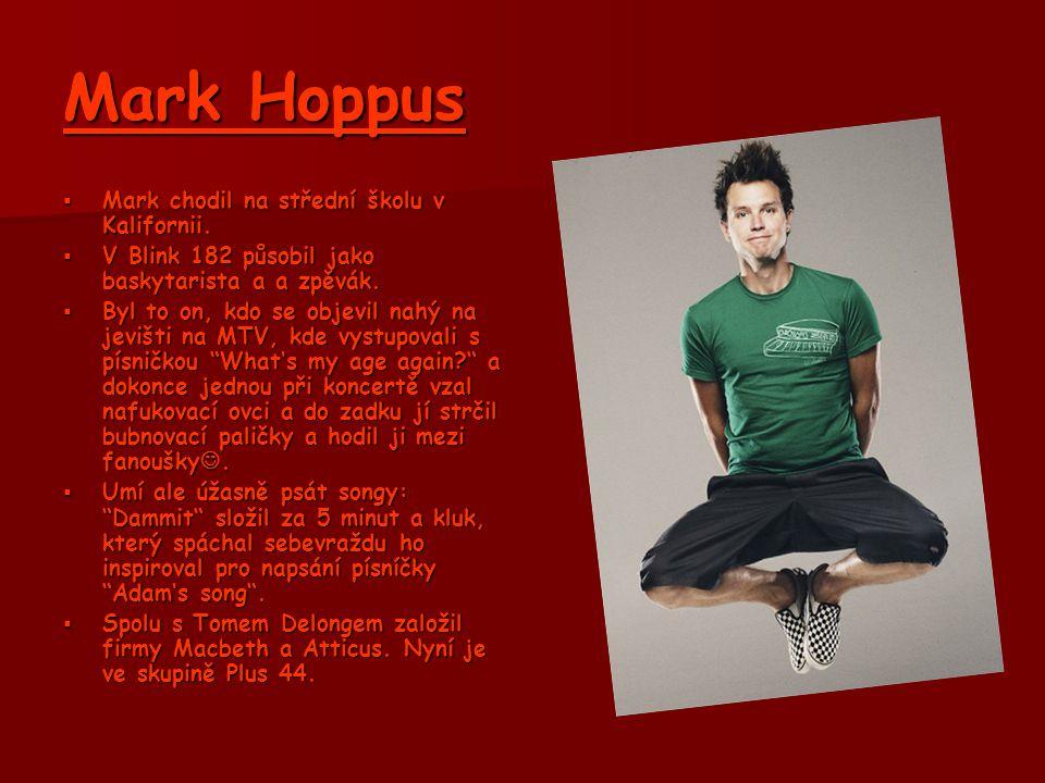 Mark Hoppus Mark chodil na střední školu v Kalifornii.