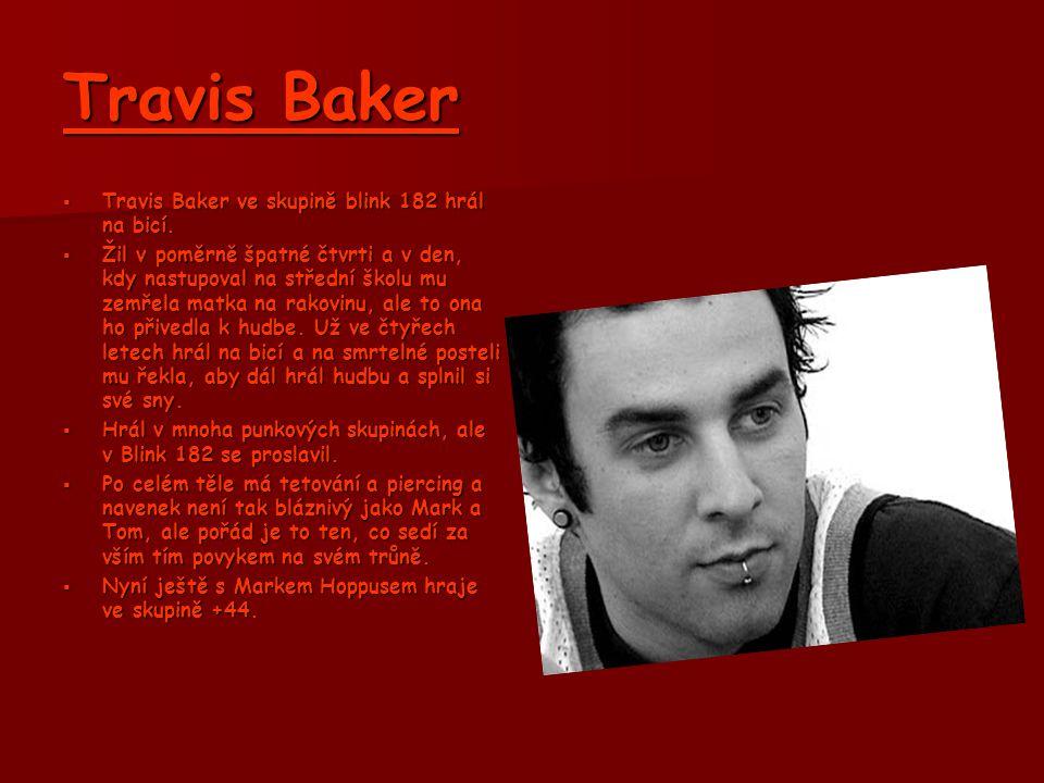 Travis Baker Travis Baker ve skupině blink 182 hrál na bicí.