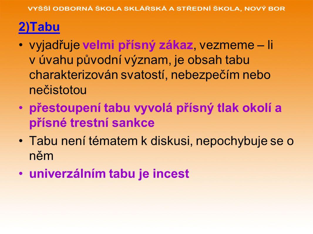 2)Tabu vyjadřuje velmi přísný zákaz, vezmeme – li v úvahu původní význam, je obsah tabu charakterizován svatostí, nebezpečím nebo nečistotou.