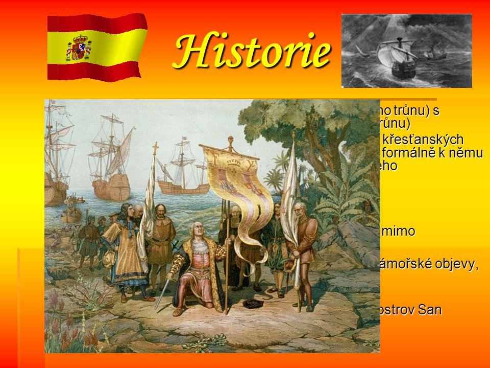 Historie r.1469- sňatek Isabely Kastilské ( dědičky kastilského trůnu) s Ferdinandem II. Aragonským ( dědic aragonského trůnu)