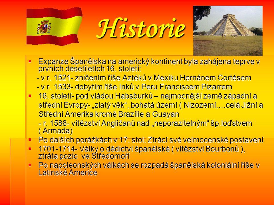 Historie Expanze Španělska na americký kontinent byla zahájena teprve v prvních desetiletích 16. století:
