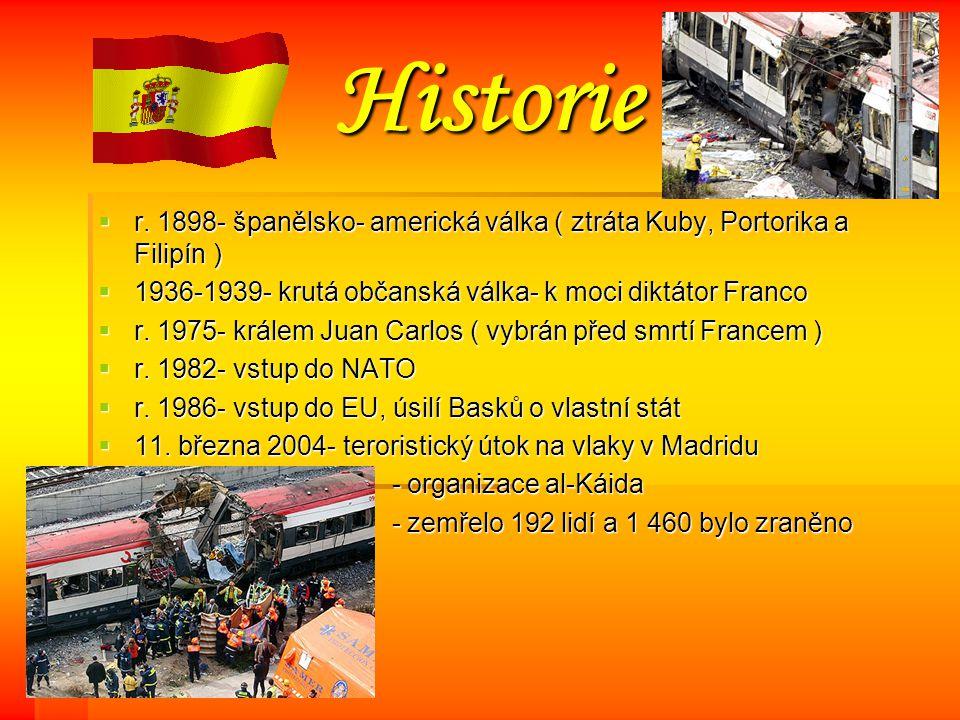 Historie r. 1898- španělsko- americká válka ( ztráta Kuby, Portorika a Filipín ) 1936-1939- krutá občanská válka- k moci diktátor Franco.