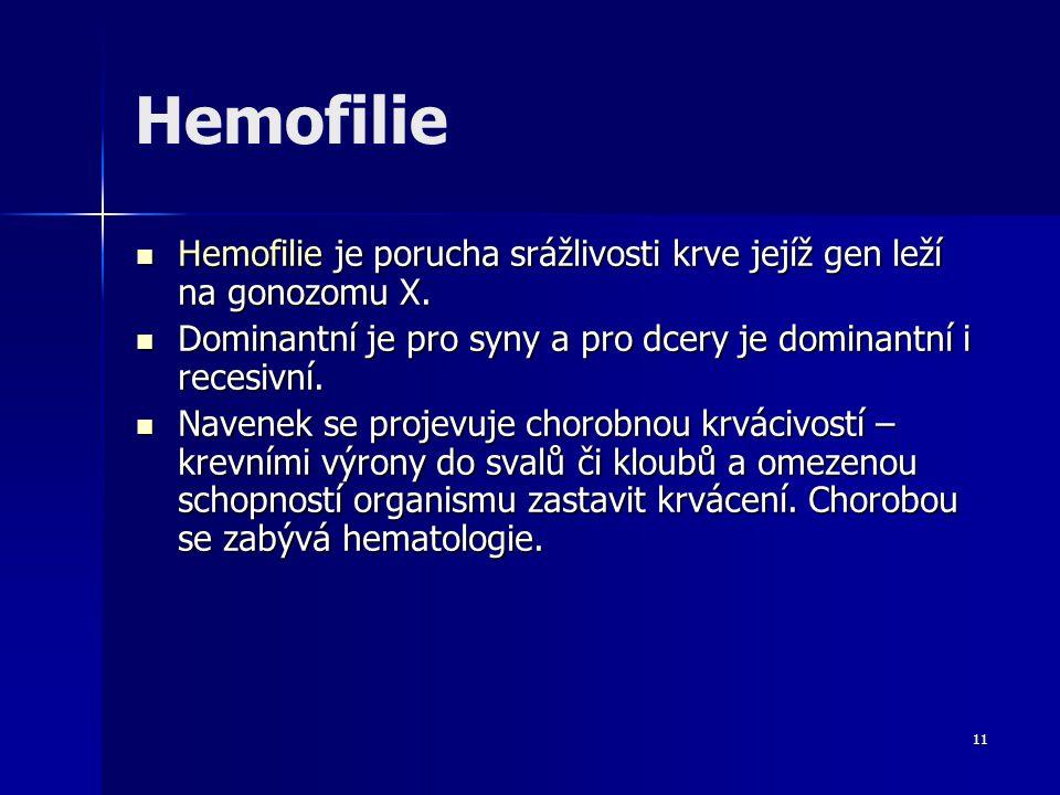 Hemofilie Hemofilie je porucha srážlivosti krve jejíž gen leží na gonozomu X. Dominantní je pro syny a pro dcery je dominantní i recesivní.