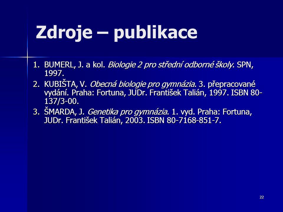 Zdroje – publikace BUMERL, J. a kol. Biologie 2 pro střední odborné školy. SPN, 1997.