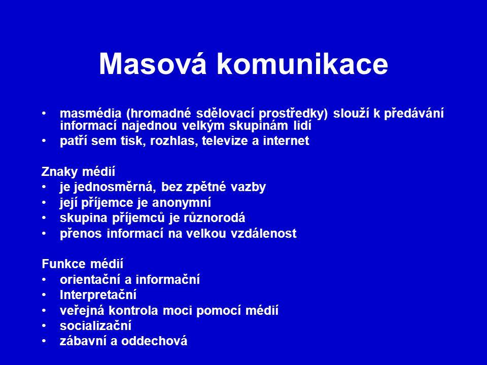Masová komunikace masmédia (hromadné sdělovací prostředky) slouží k předávání informací najednou velkým skupinám lidí.