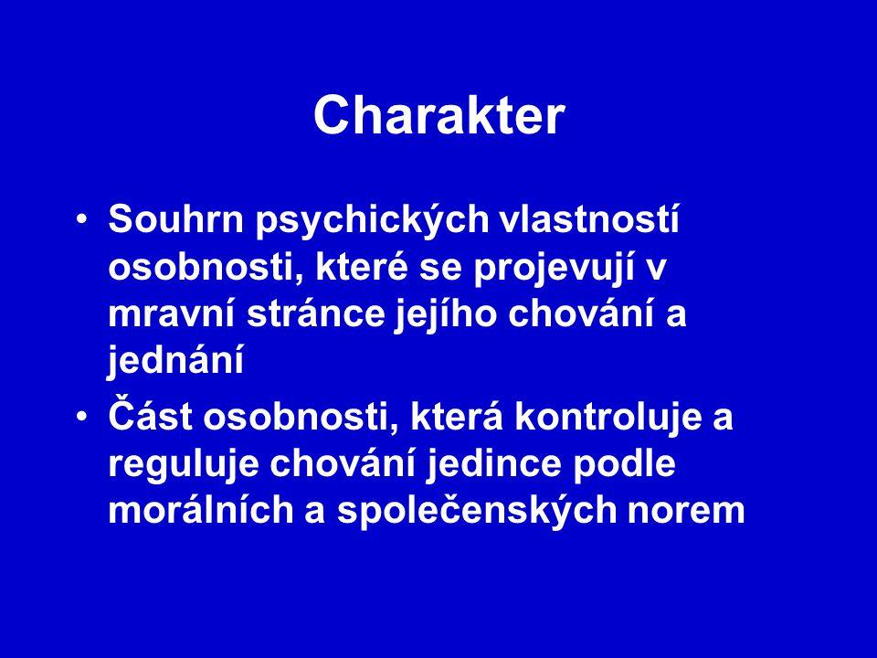 Charakter Souhrn psychických vlastností osobnosti, které se projevují v mravní stránce jejího chování a jednání.