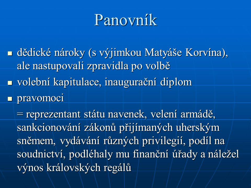 Panovník dědické nároky (s výjimkou Matyáše Korvína), ale nastupovali zpravidla po volbě. volební kapitulace, inaugurační diplom.