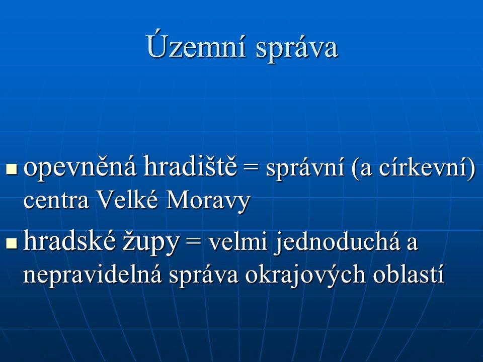 Územní správa opevněná hradiště = správní (a církevní) centra Velké Moravy.