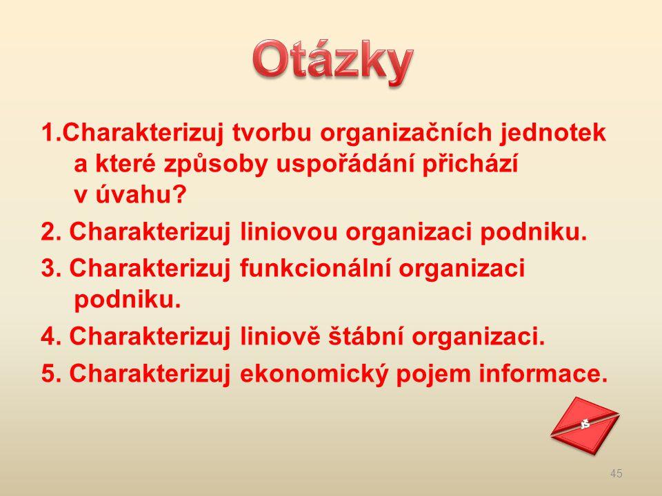 Otázky 1.Charakterizuj tvorbu organizačních jednotek a které způsoby uspořádání přichází v úvahu 2. Charakterizuj liniovou organizaci podniku.
