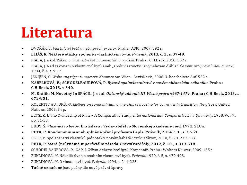 Literatura DVOŘÁK, T. Vlastnictví bytů a nebytových prostor. Praha : ASPI, 2007. 392 s.