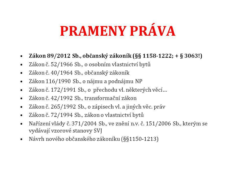 PRAMENY PRÁVA Zákon 89/2012 Sb., občanský zákoník (§§ 1158-1222; + § 3063!) Zákon č. 52/1966 Sb., o osobním vlastnictví bytů.